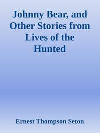 Libro JOHNNY BEAR, AND OTHER STORIES FROM LIVES OF THE HUNTED
