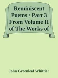 Libro REMINISCENT POEMS / PART 3 FROM VOLUME II OF THE WORKS OF JOHN GREENLEAF WHITTIER
