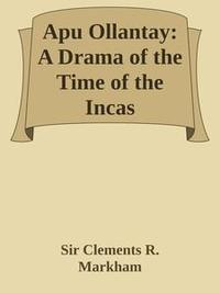 Libro APU OLLANTAY: A DRAMA OF THE TIME OF THE INCAS