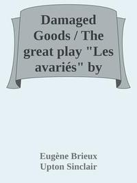 """Libro DAMAGED GOODS / THE GREAT PLAY """"LES AVARIÉS"""" BY BRIEUX, NOVELIZED WITH THE APPROVAL OF THE AUTHOR"""