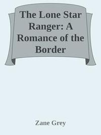 Libro THE LONE STAR RANGER: A ROMANCE OF THE BORDER