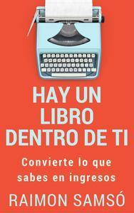 Libro HAY UN LIBRO DENTRO DE TI: CONVIERTE LO QUE SABES EN INGRESOS
