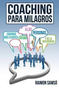 Libro COACHING PARA MILAGROS: CONSIGUE MÁS CLIENTES, AYUDA A MÁS PERSONAS