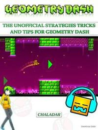 Libro GEOMETRY DASH THE UNOFFICIAL STRATEGIES TRICKS AND TIPS FOR GEOMETRY DASH
