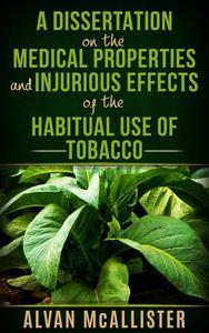 Libro A DISSERTATION ON THE MEDICAL PROPERTIES AND INJURIOUS EFFECTS OF THE HABITUAL USE OF TOBACCO
