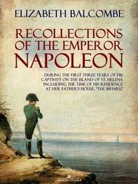 Libro RECOLLECTIONS OF THE EMPEROR NAPOLEON, DURING THE FIRST THREE YEARS OF HIS CAPTIVITY ON THE ISLAND OF ST. HELENA