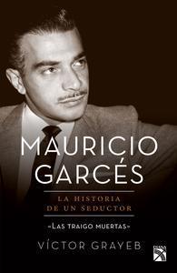Libro MAURICIO GARCÉS: LA HISTORIA DE UN SEDUCTOR