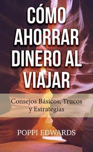 Libro CÓMO AHORRAR DINERO AL VIAJAR: CONSEJOS BÁSICOS, TRUCOS Y ESTRATEGIAS