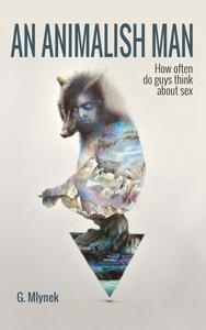 Libro AN ANIMALISH MAN: HOW OFTEN DO GUYS THINK ABOUT SEX