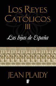 Libro LAS HIJAS DE ESPAÑA (LOS REYES CATÓLICOS 3)