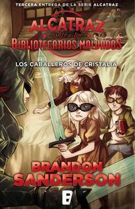 Libro LOS CABALLEROS DE CRISTALIA (ALCATRAZ CONTRA LOS BIBLIOTECARIOS MALVADOS 3)