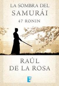 Libro LA SOMBRA DEL SAMURAI. 47 RONIN