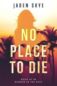 Libro NO PLACE TO DIE (MURDER IN THE KEYS—BOOK #1)