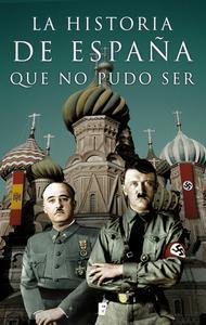 Libro LA HISTORIA DE ESPAÑA QUE NO PUDO SER