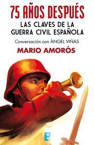 Libro 75 AÑOS DESPUÉS. LAS CLAVES DE LA GUERRA CIVIL ESPAÑOLA