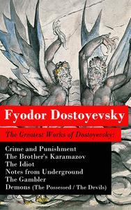 Libro THE GREATEST WORKS OF DOSTOYEVSKY: CRIME AND PUNISHMENT + THE BROTHER'S KARAMAZOV + THE IDIOT + NOTES FROM UNDERGROUND + THE GAMBLER + DEMONS (THE POSSESSED / THE DEVILS)