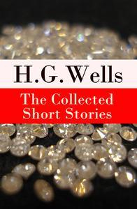 Libro THE COLLECTED SHORT STORIES OF H. G. WELLS (OVER 70 FANTASY AND SCIENCE FICTION SHORT STORIES IN CHRONOLOGICAL ORDER OF PUBLICATION)
