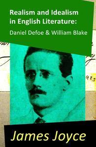 Libro REALISM AND IDEALISM IN ENGLISH LITERATURE: DANIEL DEFOE & WILLIAM BLAKE (2 ESSAYS BY JAMES JOYCE)