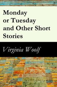 Libro MONDAY OR TUESDAY AND OTHER SHORT STORIES (THE ORIGINAL UNABRIDGED 1921 EDITION OF 8 SHORT FICTION STORIES)