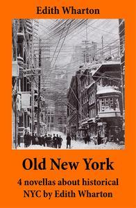 Libro OLD NEW YORK: 4 NOVELLAS ABOUT HISTORICAL NYC BY EDITH WHARTON (FALSE DAWN + THE OLD MAID + THE SPARK + NEW YEAR'S DAY)
