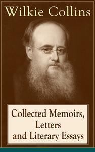 Libro COLLECTED MEMOIRS, LETTERS AND LITERARY ESSAYS OF WILKIE COLLINS: NON-FICTION WORKS FROM THE ENGLISH NOVELIST, KNOWN FOR HIS MYSTERY NOVELS THE WOMAN IN WHITE, NO NAME, ARMADALE, THE MOONSTONE (FEATURING A BIOGRAPHY)
