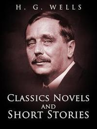 Libro H. G. WELLS: CLASSICS NOVELS AND SHORT STORIES