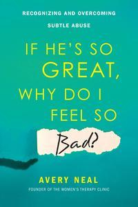Libro IF HE'S SO GREAT, WHY DO I FEEL SO BAD?