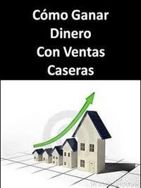 Libro COMO GANAR DINERO CON VENTAS CASERAS
