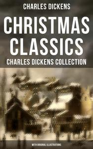 Libro CHRISTMAS CLASSICS: CHARLES DICKENS COLLECTION (WITH ORIGINAL ILLUSTRATIONS)