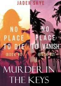Libro MURDER IN THE KEYS BUNDLE: NO PLACE TO DIE (#1) AND NO PLACE TO VANISH (#2)