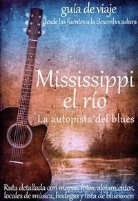 Libro MISSISSIPPI, EL RÍO. LA AUTOPISTA DEL BLUES