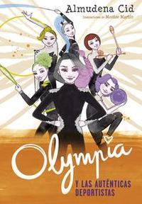 Libro OLYMPIA Y LAS AUTÉNTICAS DEPORTISTAS (OLYMPIA Y LAS GUARDIANAS DE LA RÍTMICA 3)