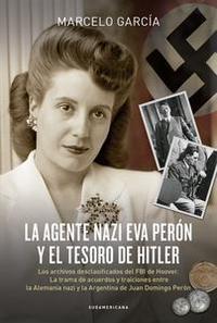 Libro LA AGENTE NAZI EVA PERÓN Y EL TESORO DE HITLER