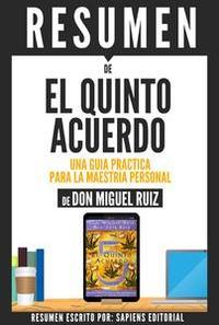 Libro EL QUINTO ACUERDO: UNA GUIA PRACTICA PARA LA MAESTRIA PERSONAL (THE FIFTH AGREEMENT) - RESUMEN DEL LIBRO DE DON MIGUEL RUIZ