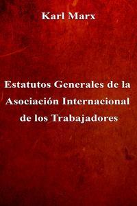 Libro ESTATUTOS GENERALES DE LA ASOCIACIÓN INTERNACIONAL DE LOS TRABAJADORES