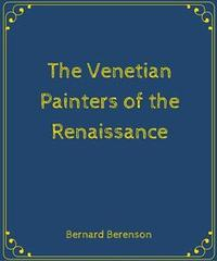 Libro THE VENETIAN PAINTERS OF THE RENAISSANCE