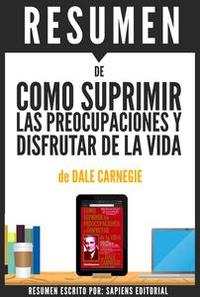 Libro COMO SUPRIMIR LAS PREOCUPACIONES Y DISFRUTAR DE LA VIDA (HOW TO STOP WORRYING AND START LIVING): RESUMEN DEL LIBRO DE DALE CARNEGIE