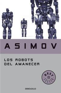 Libro LOS ROBOTS DEL AMANECER (SERIE DE LOS ROBOTS 4)