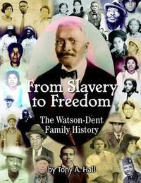 Libro FROM SLAVERY TO FREEDOM: THE WATSON-DENT FAMILY HISTORY