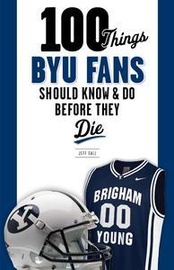 Libro 100 THINGS BYU FANS SHOULD KNOW & DO BEFORE THEY DIE