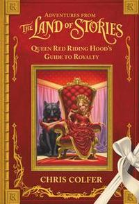 Libro ADVENTURES FROM THE LAND OF STORIES: QUEEN RED RIDING HOOD'S GUIDE TO ROYALTY