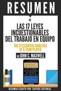Libro LAS 17 LEYES INCUESTIONABLES DEL TRABAJO EN EQUIPO (THE 17 ESSENTIAL QUALITIES OF A TEAM PLAYER) - RESUMEN DEL LIBRO DE JOHN C. MAXWELL