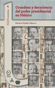 Libro GRANDEZA Y DECADENCIA DEL PODER PRESIDENCIAL EN MÉXICO
