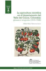 Libro LA AGRICULTURA CIENTÍFICA EN EL DEPARTAMENTO DEL VALLE DEL CAUCA, COLOMBIA