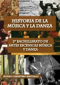 Libro HISTORIA DE LA MÚSICA Y LA DANZA. 2º BACHILLERATO, ARTES ESCÉNICAS, MÚSICA Y DANZA