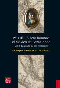 Libro PAÍS DE UN SOLO HOMBRE: EL MÉXICO DE SANTA ANNA, I