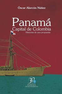 Libro PANAMÁ. CAPITAL DE COLOMBIA. HISTORIAS DE UNA PROPUESTA