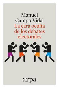 Libro LA CARA OCULTA DE LOS DEBATES ELECTORALES