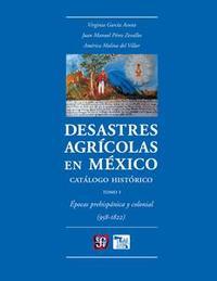 Libro DESASTRES AGRÍCOLAS EN MÉXICO. CATÁLOGO HISTÓRICO, I