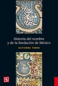 Libro HISTORIA DEL NOMBRE Y DE LA FUNDACIÓN DE MÉXICO